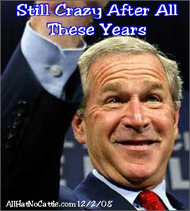 After All These Years Is Bush >> Still Crazy After All These Years All Hat No Cattle